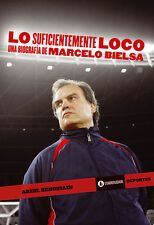 MARCELO BIELSA - LO SUFICIENTEMENTE LOCO Biography Soccer Book Argentina 2012