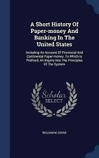 A Short History of Paper-Money and Banking in the United States : Including...