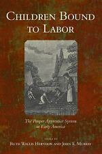 Children Bound to Labor : The Pauper Apprentice System in Early America...