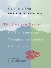 The Mexican Dream: Or, The Interrupted Thought of Amerindian Civilizations, Le C