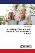 Including Older Adults in the Ministries of the Local Church by Robinson...