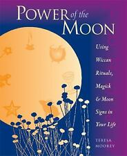 Power of the Moon: Using Wiccan Rituals, Magick and Moon Signs in Your Life, Ter