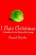 I Hate Christmas: A Manifesto for the Modern-day Scrooge, Daniel Blythe, Very Go