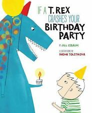 If a T. Rex Crashes Your Birthday Party by Jill Esbaum (2016, Picture Book)