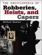 The Encyclopedia of Robberies, Heists and Capers by Newton, Michael