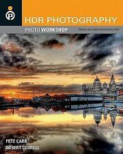 HDR Photography : Photo Workshop by Pete Carr, Peter Carr, Robert Correll and...