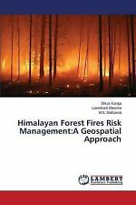 Himalayan Forest Fires Risk Management : A Geospatial Approach by Kanga...