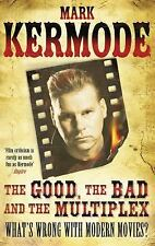 The Good, the Bad and the Multiplex: What's Wrong with Modern Movies?, Kermode,