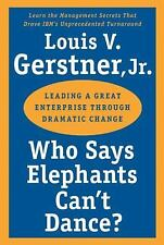 Who Says Elephants Can't Dance? : Leading a Great Enterprise Through Dramatic...