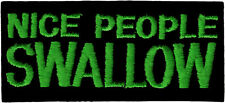 20124 Nice People Swallow Funny Humor Adult Green Black Badge Sew Iron On Patch