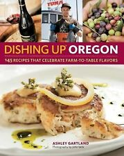 Dishing up Oregon : 145 Recipes That Celebrate Farm-to-Table Flavors by...