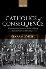 Catholics of Consequence : Transnational Education, Social Mobility, and the...