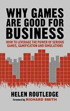 Why Games Are Good for Business : How to Leverage the Power of Serious Games,...