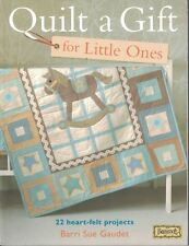 Quilt a Gift for Little Ones Over 20 Heartfelt Projects by Barri Sue Gaudet 2011