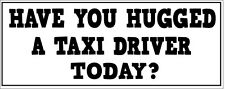 TAXI DRIVER - HAVE YOU HUGGED A Vinyl Sticker Transport / Cab Themed 28cm x 9cm