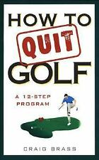 How to Quit Golf: A Twelve-Step Program by Brass, Craig
