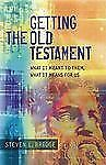 NEW Getting the Old Testament: What It Meant to Them, What It Means for Us