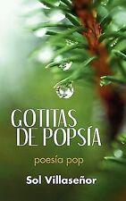 Gotitas de Popsía : Poesía Pop by Sol Villaseñor (2011, Paperback)