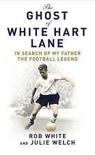 The Ghost of White Hart Lane: In Search of My Father the Football Legend, Julie