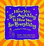 How You See Anything Is How You See Everything: A Treasury of Simple Wisdom Van