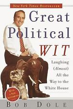 Great Political Wit : Laughing (Almost) All the Way to the White House by...