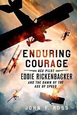 Enduring Courage : Ace Pilot Eddie Rickenbacker and the Dawn of the Age of...