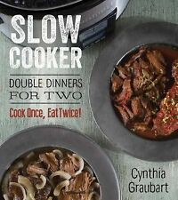 Slow Cooker Double Dinners for Two: Cook Once, Eat Twice! (Slow Cooking for Two)