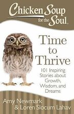 Chicken Soup for the Soul: Time to Thrive : 101 Stories about Creating...