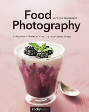 Food Photography : A Beginner's Guide to Creating Appetizing Images...