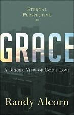 Grace : A Bigger View of God's Love by Randy Alcorn (2016, Hardcover)