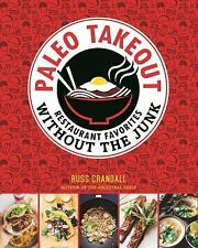 Paleo Takeout : Restaurant Favorites Without the Guilt by Russ Crandall...