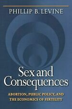 Sex and Consequences : Abortion, Public Policy, and the Economics of...