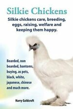 Silkie Chickens Care, Breeding, Eggs, Raising, Welfare and Keeping Them...