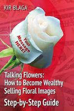Talking Flowers: How to Become Wealthy Selling Floral Images : 'Talking...