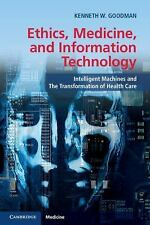 Ethics, Medicine, and Information Technology : Intelligent Machines and the...