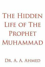 The Hidden Life of the Prophet Muhammad by A. A. Ahmed (2006, Paperback)