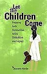 Let the Children Come: Preparing Faith Communities to End Child Abuse and Negle