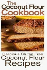 The Coconut Flour Cookbook: Delicious Gluten Free Coconut Flour Recipes by...