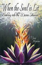 When the Soul Is Lit : Evolving into the Divine Human by Josie Hopkins (2014,...