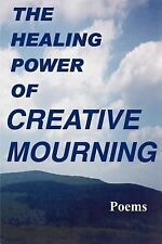 The Healing Power of Creative Mourning : Poems by Seth Alan Barkas, Scott...