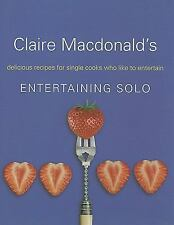 Claire Macdonald's Entertaining Solo: Delicious Recipes for Year-Round Informal