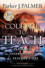 The Courage to Teach: Exploring the Inner Landscape of a Teacher's Life by...
