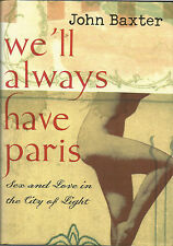 We'll Always Have Paris: Sex And Love In The City Of Light - Baxter, John. 2005