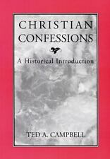 Christian Confessions : A Historical Introduction by Ted A. Campbell (1996,...