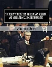 Secret Interrogation at Hermann Goering and Other Processing in Nuremberg by...
