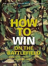 How to Win on the Battlefield: 25 Key Tactics to Outwit, Outflank and Outfight