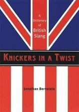 Knickers in a Twist : A Dictionary of British Slang by Jonathan Bernstein...
