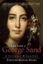 Last Love of George Sand : A Literary Biography by Evelyne Bloch-Dano (2015,...