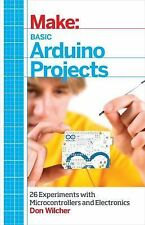 Make - Basic Arduino Projects : 26 Experiments with Microcontrollers and...