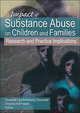 Impact of Substance Abuse on Children and Families: Research and Practice Implic